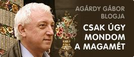Agárdy Gábor blogja: Csak úgy mondom a magamét